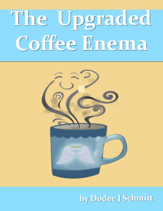 The Upgraded Coffee Enema by Dodee Schmitt